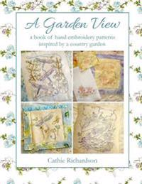 A Garden View: A Book of Hand Embroidery Patterns Inspired by the Country Garden