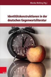 Identitatskonstruktionen in Der Deutschen Gegenwartsliteratur