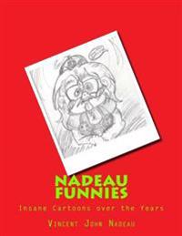 Nadeau Funnies Vol.1: The Insane Cartoons Over the Years