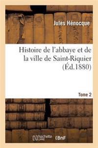 Histoire de l'Abbaye Et de la Ville de Saint-Riquier. Tome 2