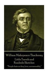 William Makepeace Thackeray - Little Travels and Roadside Sketches: People Hate as They Love, Unreasonably.