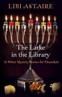 The Latke in the Library: & Other Mystery Stories for Chanukah