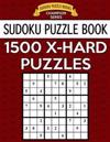 Sudoku Puzzle Book, 1,500 Extra Hard Puzzles: Gigantic Bargain Sized Book, No Wasted Puzzles with Only One Level