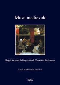 Musa Medievale: Saggi Su Temi Della Poesia Di Venanzio Fortunato