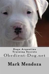 Dogo Argentino Training Secrets: Obedient-Dog.Net