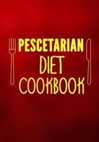 Pescetarian Diet Cookbook: Blank Recipe Cookbook, 7 X 10, 100 Blank Recipe Pages