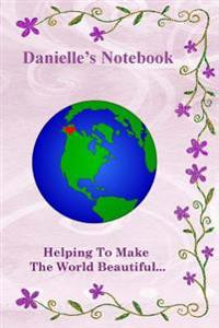 Danielle's Notebook: Helping to Make the World Beautiful...