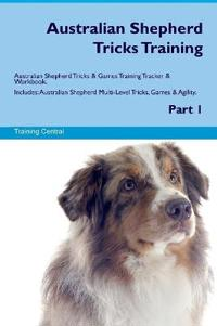 Australian Shepherd Tricks Training Australian Shepherd Tricks & Games Training Tracker & Workbook. Includes