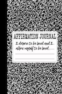 I Deserve to Be Loved and I Allow Myself to Be Loved: A 6 X 9 Lined Affirmation Journal