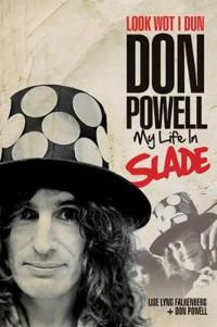 Look Wot I Dun: Don Powell: My Life in Slade
