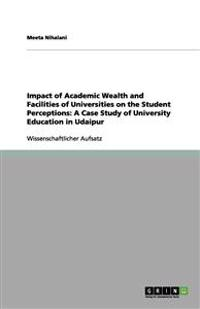 Impact of Academic Wealth and Facilities of Universities on the Student Perceptions: A Case Study of University Education in Udaipur