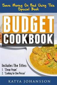 Budget Cookbook: 2 Budget Cooking Titles in 1: Cheap Vegan + Cooking for One Person