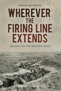 Wherever the Firing Line Extends: Ireland and the Western Front