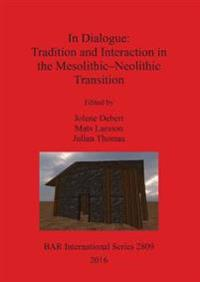 In Dialogue: Tradition and Interaction in the Mesolithic-Neolithic Transition