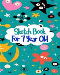 Sketch Book for 7 Year Old: Blank Journals to Write In, Doodle In, Draw in or Sketch In, 8 X 10, 150 Unlined Blank Pages (Blank Notebook & Diary)