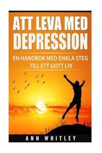 Att Leva Med Depression: En Handbok Med Enkla Steg Till Ett Gott LIV