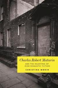 Charles Robert Maturin and the Haunting of Irish Romantic Fiction