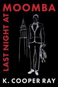 Last Night at Moomba: A Novel in Three Acts