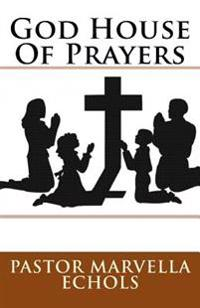 God House of Prayers: A Collection of Prayers
