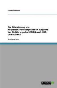 Die Bilanzierung Von Koerperschaftsteuerguthaben Aufgrund Der Einfuhrung Des Sesteg Nach Hbg Und Ias/Ifrs