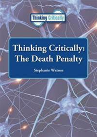 Thinking Critically: The Death Penalty
