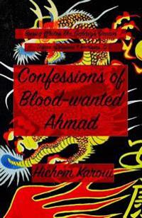 Confessions of Blood-Wanted Ahmad: Diwan of Visions & Recesses (2)