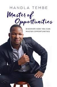 Master of Opportunities: Discover How You Can Master Opportunities