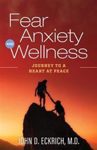 Fear, Anxiety and Wellness: Journey to a Heart at Peace