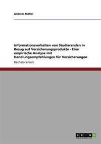 Informationsverhalten Von Studierenden in Bezug Auf Versicherungsprodukte - Eine Empirische Analyse Mit Handlungsempfehlungen Fur Versicherungen