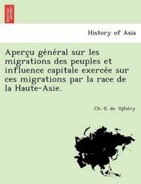 Aperc¸u Ge´ne´ral Sur Les Migrations Des Peuples Et Influence Capitale Exerce´e Sur Ces Migrations Par La Race de la Haute-Asie.