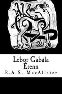 LeBor Gabala Erenn (Plain Text Edition): (The Book of the Taking of Ireland)