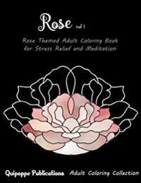 Rose Vol 1: Rose Themed Adult Coloring Book for Stress Relief and Meditation