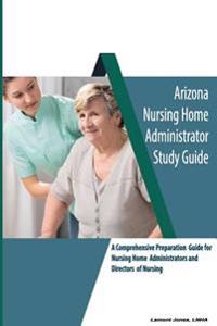 Arizona Nursing Home Administrator Study Guide