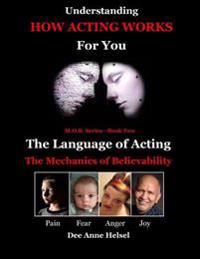 Understanding How Acting Works for You: The Language of Acting