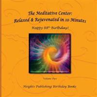 Happy 88th Birthday! Relaxed & Rejuvenated in 10 Minutes Volume Two: Exceptionally Beautiful Birthday Gift, in Novelty & More, Brief Meditations, Calm