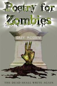 Poetry for Zombies 2: The Dead Shall Write Again