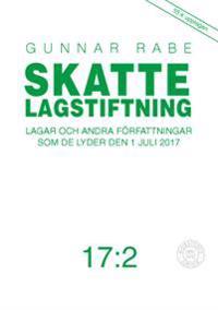 Skattelagstiftning 17:2 : lagar och andra författningar som de lyder 1 juli 2017