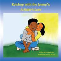 Ketchup with the Jessup's: A Sister's Love