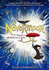 Nevermoor: nevermoor - the trials of morrigan crow book 1