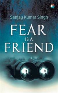 Fear Is a Friend