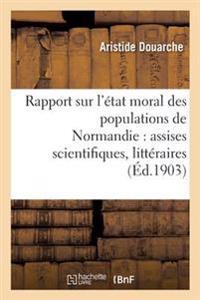 Rapport Sur L'Etat Moral Des Populations de Normandie: Assises Scientifiques, Litteraires Et