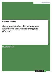 Gattungspoetische UEberlegungen Zu Rudolfs Von EMS Roman Der Guote Gerhart