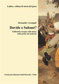 Davide O Salome?: Il Dibattito Europeo Sulla Danza Nella Prima Eta Moderna