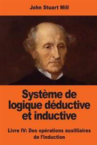 Systeme de Logique Deductive Et Inductive: Livre IV: Des Operations Auxilliaires de L'Induction