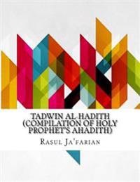 Tadwin Al-Hadith (Compilation of Holy Prophet's Ahadith)