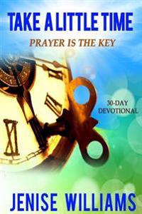Take a Little Time: Prayer Is the Key