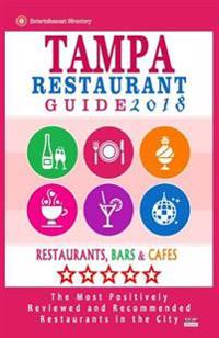 Tampa Restaurant Guide 2018: Best Rated Restaurants in Tampa, Florida - 500 Restaurants, Bars and Cafés Recommended for Visitors, 2018