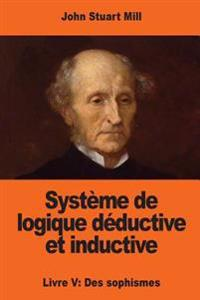 Systeme de Logique Deductive Et Inductive: Livre V: Des Sophismes
