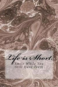 Life Is Short, Smile While You Still Have Teeth: A 6 X 9 Lined Journal Notebook