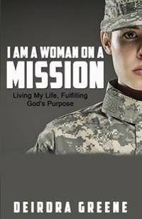 I Am a Women on a Mission: Living My Life & Fulfilling God's Purpose